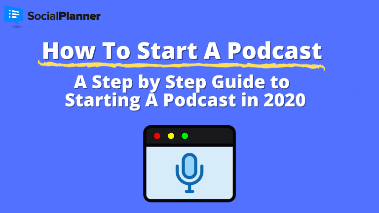 How To Start a Podcast - A Step by Step Guide for Starting A Podcast in 2020
